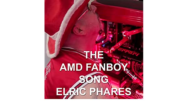 Amd Fanboy Song By Elric Phares On Amazon Music Amazon Com