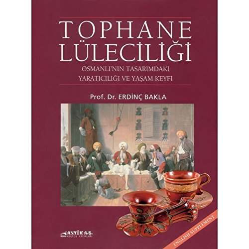 Tophane luleciligi: Osmanli'nin tasarimdaki yaraticiligi ve yasam keyfi = Tophane. Creativity of the Ottomans in design and joy of life.