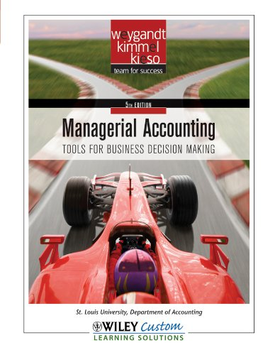Mangerial Accounting: Tools for Business Decision Making, 5th Edition, St. Louis University