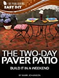 how to build a patio with pavers The Two-Day Paver Patio: Build it in a Weekend (eHow Easy DIY Kindle Book Series)