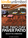 The Two-Day Paver Patio: Build it in a Weekend (eHow Easy DIY Kindle Book Series)