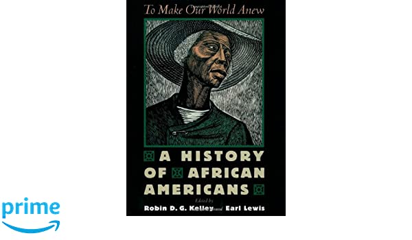 To Make Our World Anew: A History of African Americans: Amazon.es: Robin D.G. Kelley, Earl Lewis: Libros en idiomas extranjeros