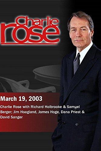 Charlie Rose with Richard Holbrooke & Samuel Berger; Jim Hoagland, James Hoge, Dana Priest & David Sanger (March 19, 2003) by Charlie Rose, Inc.