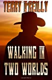Walking in Two Worlds, Terry O'Reilly, 1468030094