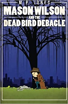 Mason Wilson And The Dead Bird Debacle by M. P. Jones (2014-01-23)