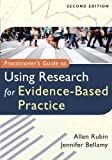 Practitioner's Guide to Using Research for Evidence-Based Practice 2nd Edition