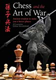 Chess And The Art Of War: Ancient Wisdom To Make You A Better Player-Al Lawrence Elshan Moradiabadi