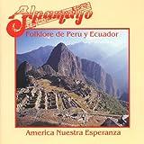 Folklore De Peru Y Ecuador: America Nuestra Esperanza