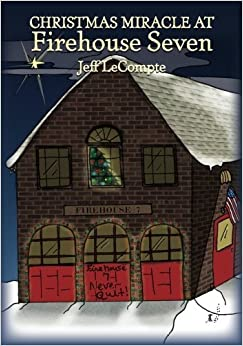 Book Christmas Miracle at Firehouse Seven by Jeff LeCompte (2011-12-06)