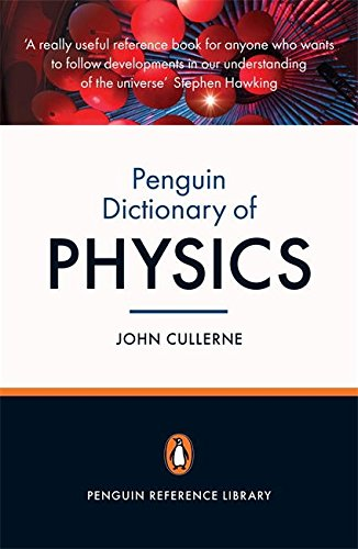 The Penguin Dictionary of Physics 4e: 4th Edition (Penguin Reference Library)