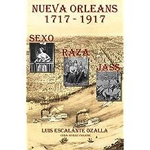 Nueva Orleans (1717-1917): Sexo, Raza y Jass (Spanish Edition)