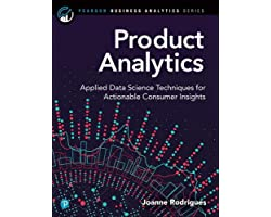 Product Analytics: Applied Data Science Techniques for Actionable Consumer Insights (Pearson Business Analytics Series)
