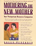 Mothering the New Mother : A Postpartum Resource Guide, Placksin, Sally, 1557041784