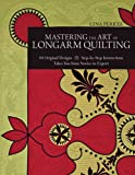Mastering the Art of Longarm Quilting: 40 Original Designs - Step-by-Step Instructions - Takes You from Novice to Expert