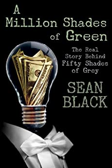 A Million Shades of Green: The Real Story Behind Fifty Shades of Grey by [Black, Sean]