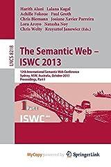 The Semantic Web - ISWC 2013. 12th International Semantic Web Conference, Sydney, NSW, Australia, October 21-25, 2013, Proceedings, Part I Paperback