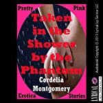 Taken in the Shower by the Phantom: A First Anal Sex Paranormal Erotica Short Story | Cordelia Montgomery