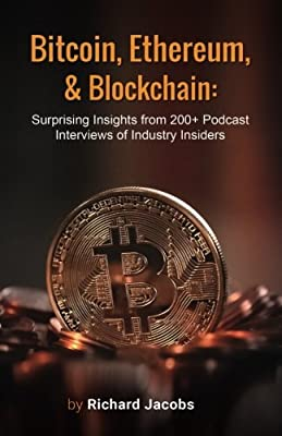 Bitcoin, Ethereum, and Blockchain: Surprising Insights from 200+ Podcast Interviews of Industry Insiders