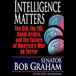 Intelligence Matters: The CIA, FBI, Saudi Arabia, and the Failure of America's War on Terror | Bob Graham,Jeffrey Nussbaum