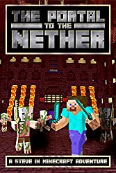 The Portal to the Nether: A Steve in Minecraft Adventure (The Glitch Battle Book 2)