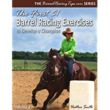 The First 51 Barrel Racing Exercises to Develop a Champion (Volume 2)