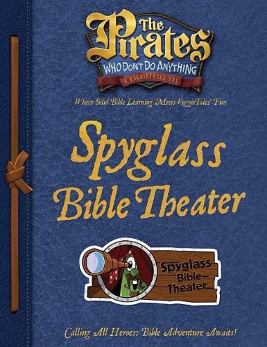 The Pirates Who Don't Do Anything Spyglass Bible Theater Guide (The Pirates Who Don't Do Anything: a Veggietales Vbs)