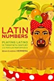 "Brian Eugenio Herrera, ""Latin Numbers: Playing Latino in Twentieth-Century U.S. Popular Performance"" (U. Michigan Press, 2015)"