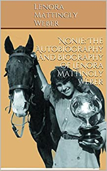 Nonie: The Autobiography and Biography of Lenora Mattingly Weber by [Weber, Lenora Mattingly, Weber, David]