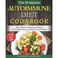 The 30-Minute Autoimmune Diet Cookbook: How to Reverse Autoimmune Disease, Treat...