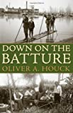 Down on the Batture, Oliver A. Houck, 1604734612