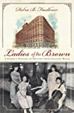Ladies of the Brown, Debra B. Faulkner, 1609491289