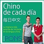 Chino de cada día [Everyday Chinese]: La manera más sencilla de iniciarse en la lengua China    Pons Idiomas