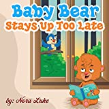 Baby Bear Stays Up Too Late (bedtime stories for kids ages 2-6)