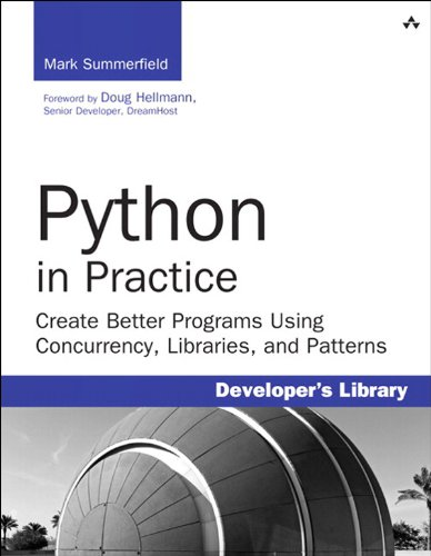 Python in Practice: Create Better Programs Using Concurrency, Libraries, and Patterns (Developer's Library) (Gui Design Best Practices)