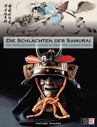 Die Schlachten der Samurai: Die Kriegsherren Japans in über 700 Jahren Krieg