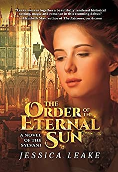 The Order of the Eternal Sun: A Novel of the Sylvani by [Leake, Jessica]