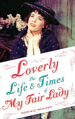 loverly-the-life-and-times-of-my-fair-lady-broadway-legacies