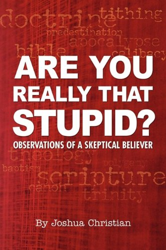 are-you-really-that-stupid-observations-of-a-skeptical-believer
