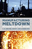 Manufacturing Meltdown : Reshaping Steel Work, Livingstone, D. W. and Smith, Dorothy E., 1552664023