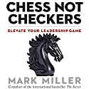 Chess Not Checkers: Elevate Your Leadership Game Audiobook by Mark Miller Narrated by Joe Bronzi