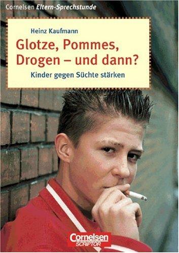 glotze-pommes-drogen-und-dann-kinder-gegen-schte-strken