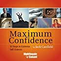 Maximum Confidence: 10 Steps to Extreme Self-Esteem Discours Auteur(s) : Jack Canfield Narrateur(s) : Jack Canfield