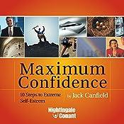 Maximum Confidence: 10 Steps to Extreme Self-Esteem   Jack Canfield