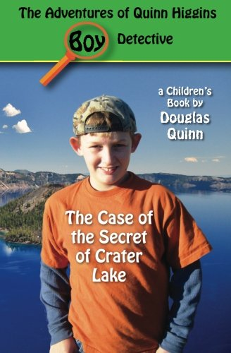 Read Online The Adventures of Quinn Higgins: Boy Detective: The Case of the Secret of Crater Lake PDF
