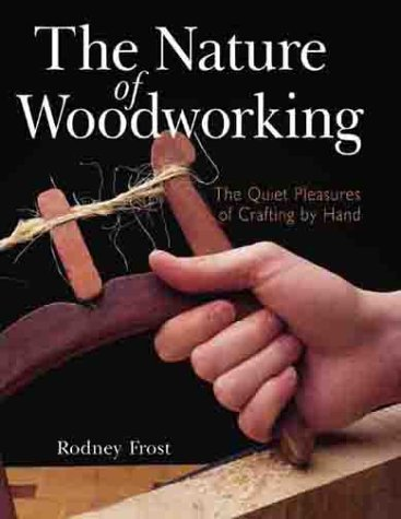 The Nature of Woodworking: The Quiet Pleasures of Crafting by Hand pdf