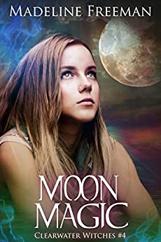 Moon Magic (Clearwater Witches Book 4) by [Freeman, Madeline]