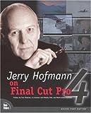 Jerry Hofmann on Final Cut Pro 4, Jim Heid and Jerry Hofmann, 0735712816