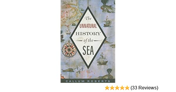 The Unnatural History Of The Sea Dr Callum Roberts Amazon