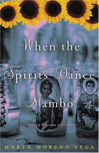 When the Spirits Dance Mambo: Growing Up Nuyorican in El Barrio (Vegas World Las Mart)
