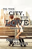 To the City, With Love: Volume II